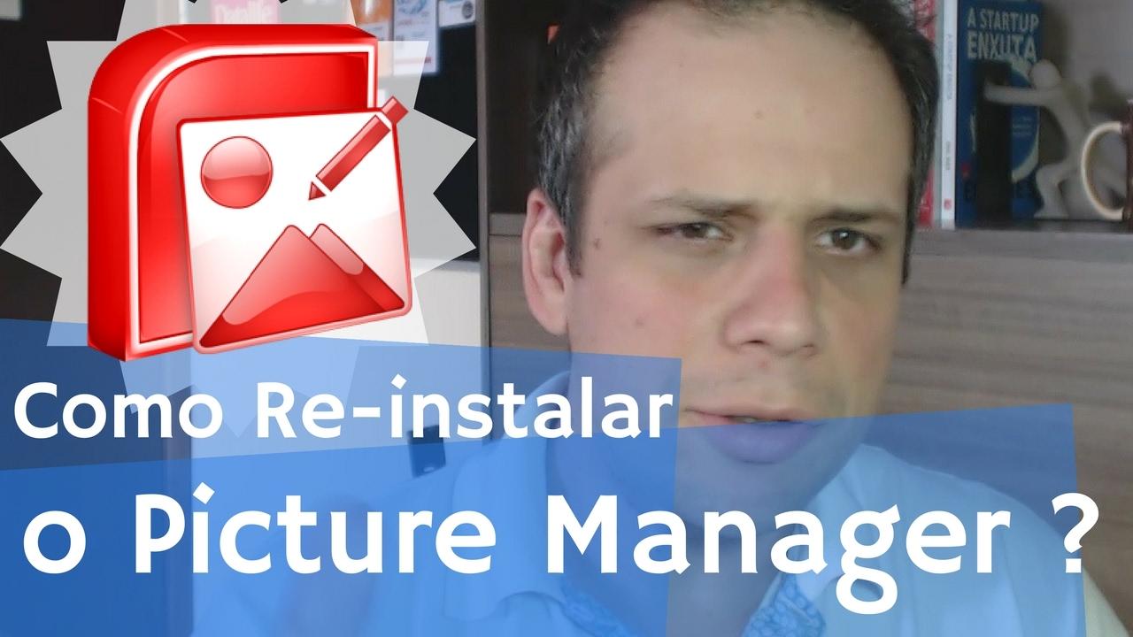 Picture Manager, como re-instalar essa ferramenta?